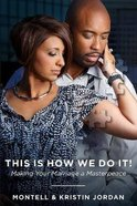 This is How We Do It: Making Your Marriage a Masterpeace Paperback