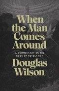 When the Man Comes Around: A Commentary on the Book of Revelation Paperback