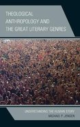 Theological Anthropology and the Great Literary Genres Hardback
