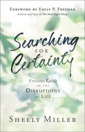 Searching For Certainty: Finding God in the Disruptions of Life Paperback
