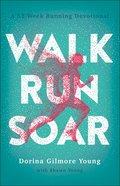 Walk, Run, Soar: A 52-Week Running Devotional Paperback