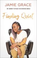 Finding Quiet: My Journey to Peace in An Anxious World Hardback