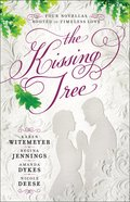 The Kissing Tree: Four Novellas Rooted in Timeless Love Paperback