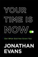 Your Time is Now: Get What God Has Given You Hardback