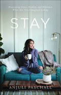Stay: Discovering Grace, Freedom, and Wholeness Where You Never Imagined Looking Paperback