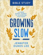 Growing Slow Bible Study: A 6-Week Guided Journey to Un-Hurrying Your Heart Paperback