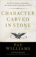 Character Carved in Stone: The 12 Core Virtues of West Point That Build Leaders and Produce Success Paperback