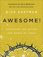 Awesome!: Exploring the Nature and Names of Jesus Hardback