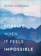 How to Forgive When It Feels Impossible Paperback
