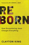 Reborn: How Encountering Jesus Changes Everything Paperback