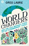 World Changers: How God Uses Ordinary People to Do Extraordinary Things Hardback