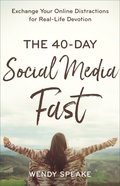 The 40-Day Social Media Fast: Exchange Your Online Distractions For Real-Life Devotion Paperback