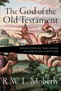 The God of the Old Testament: Encountering the Divine in Christian Scripture Hardback