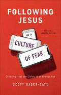 Following Jesus in a Culture of Fear: Choosing Trust Over Safety in An Anxious Age Paperback