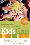 Kidsgap: Teaching Children to Be Kingdom Intercessors (12 Lessons, Ages 8-12) Paperback
