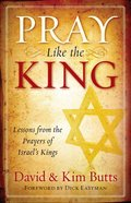 Pray Like the King: Lessons From the Prayers of Israel's Kings Paperback