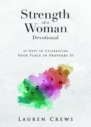 Strength of a Woman Devotional: 31 Days to Celebrating Your Place in Proverbs 31 Paperback