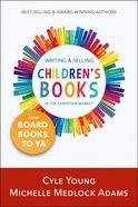 Writing and Selling Children's Books in the Christian Market: From Board Books to Ya Paperback