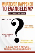 Whatever Happened to Evangelism?: A Call For Return to Biblical Evangelism! Paperback