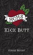 Moms Kick Butt Paperback