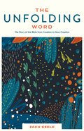 The Unfolding Word: The Story of the Bible From Creation to New Creation Paperback