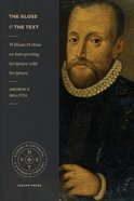 Gloss and the Text, The: William Perkins on Interpreting Scripture With Scripture (Studies In Historical Systematic Theology Series) Paperback