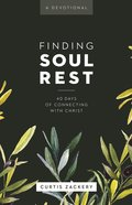 Finding Soul Rest: 40 Days of Connecting With Christ  A Devotional Paperback