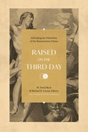 Raised on the Third Day: Defending the Historicity of the Resurrection of Jesus Paperback