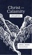 Christ and Calamity: Grace and Gratitude in the Darkest Valley Paperback