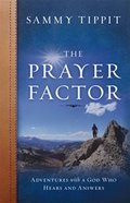 The Prayer Factor: Adventures With a God Who Hears and Answers Paperback