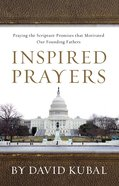 Inspired Prayers: Praying the Scripture Promises That Motivated Our Founding Fathers Paperback