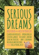 Serious Dreams: Bold Ideas For the Rest of Your Life Paperback