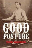 Good Posture: Engaging Current Culture With Ancient Faith Paperback