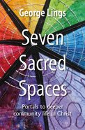 Seven Sacred Spaces: Portals to Deeper Community Life in Christ Pb (Smaller)