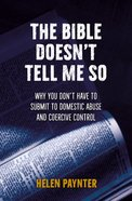 The Bible Doesn't Tell Me So: Why You Dont Have to Submit to Domestic Abuse and Coercive Control Paperback