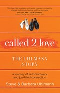 Called 2 Love: The Uhlmann Story: A Journey of Self-Discovery and Joy-Filled Connection Paperback