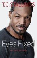 Eyes Fixed: My True Life Story Paperback