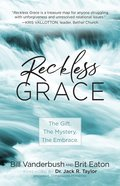Reckless Grace: The Gift. the Mystery. the Embrace. Paperback