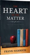 The Heart of the Matter: The God-Focused School Paperback