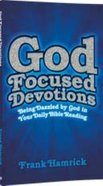 God Focused Devotions: Being Dazzled By God in Your Daily Bible Reading Paperback
