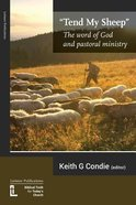 Tend My Sheep: The Word of God and Pastoral Ministry Paperback