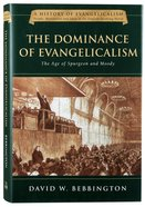 The Dominance of Evangelicalism (#02 in History Of Evangelicalism Series) Hardback