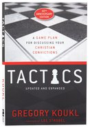 Tactics: A Game Plan For Discussing Your Christian Convictions (10th Anniversary Edition) Paperback