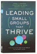 Leading Small Groups That Thrive: Five Shifts to Take Your Group to the Next Level Paperback