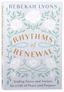 Rhythms of Renewal: Trading Stress and Anxiety For a Life of Peace and Purpose Paperback