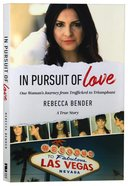 In Pursuit of Love: One Woman's Journey From Trafficked to Triumphant Paperback