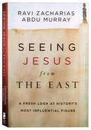 Seeing Jesus From the East: A Fresh Look At History's Most Influential Figure Paperback