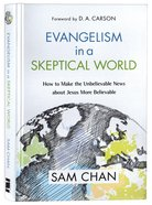 Evangelism in a Skeptical World: How to Make the Unbelievable News About Jesus More Believable Hardback