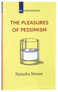 The Pleasures of Pessimism (Re-considering Series) Paperback