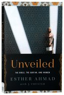 Unveiled: The Bible, the Qur'an and Women Paperback